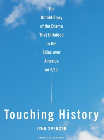 Touching History: The Untold Story of the Drama That Unfolded in the Skies Over America on 9/11, Lynn Spencer