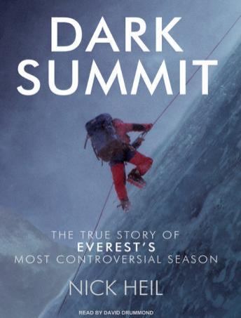 Dark Summit: The True Story of Everest's Most Controversial Season, Nick Heil
