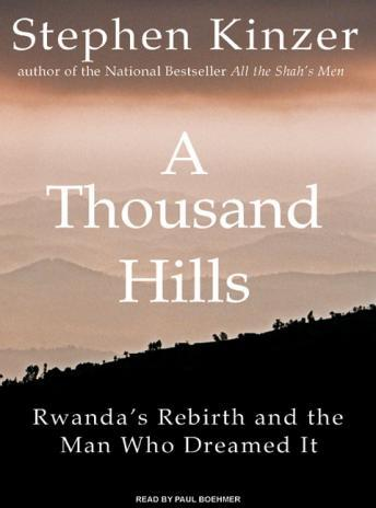 Thousand Hills: Rwanda's Rebirth and the Man Who Dreamed It, Stephen Kinzer