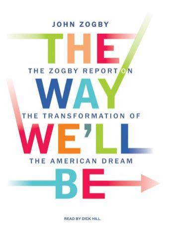 Way We'll Be: The Zogby Report on the Transformation of the American Dream, John Zogby