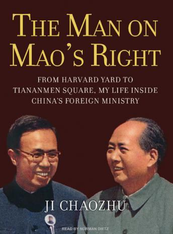 Man on Mao's Right: From Harvard Yard to Tiananmen Square, My Life Inside China's Foreign Ministry, Ji Chaozhu