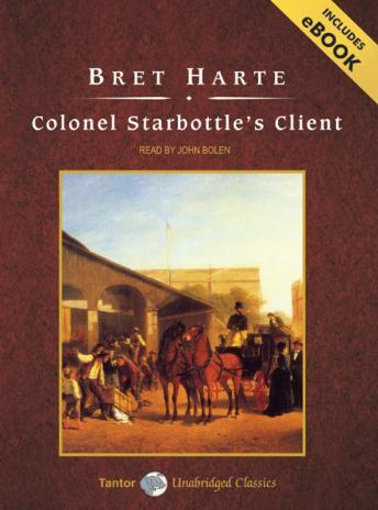 Colonel Starbottle's Client and Other Short Stories