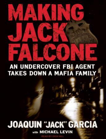 Making Jack Falcone: An Undercover FBI Agent Takes Down a Mafia Family, Joaquin 'jack' Garcia, Michael Levin