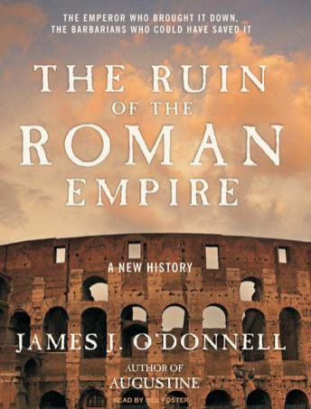 Ruin of the Roman Empire: A New History, James J. O'Donnell
