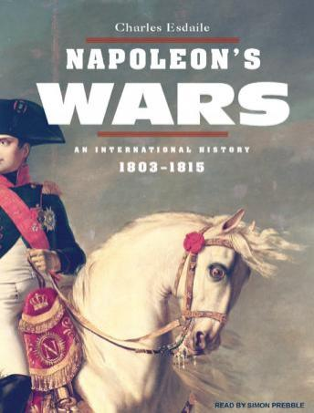 Napoleon's Wars: An International History 1803-1815, Charles Esdaile