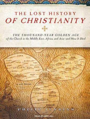 Download Lost History of Christianity: The Thousand-Year Golden Age of the Church in the Middle East, Africa, and Asia---and How It Died by Philip Jenkins