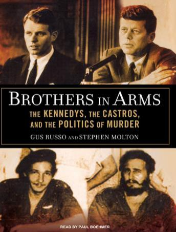 Brothers in Arms: The Kennedys, the Castros, and the Politics of Murder, Stephen Molton, Gus Russo