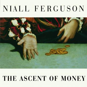 The Ascent of Money: A Financial History of the WORLD, Niall Ferguson