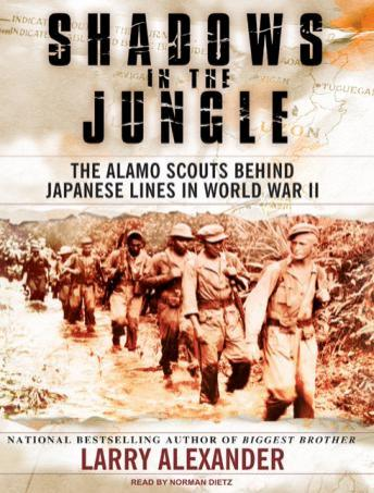 Shadows in the Jungle: The Alamo Scouts Behind Japanese Lines in World War II, Larry Alexander