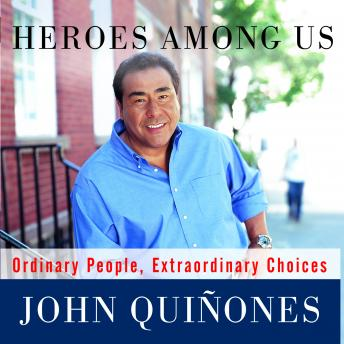 Heroes Among Us: Ordinary People, Extraordinary Choices, John Quinones