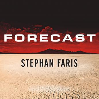 Forecast: The Consequences of Climate Change, from the Amazon to the Arctic, from Darfur to Napa Valley, Stephan Faris