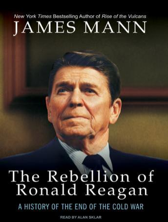 Rebellion of Ronald Reagan: A History of the End of the Cold War, James Mann