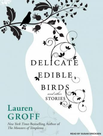 Delicate Edible Birds, Lauren Groff