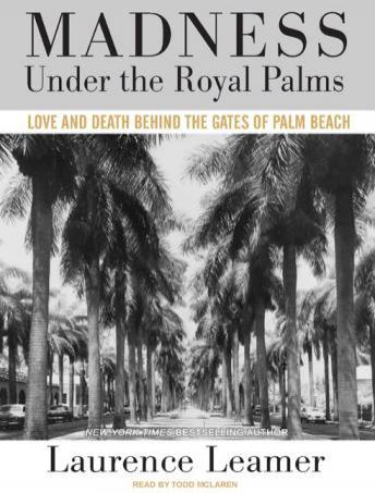 Madness Under the Royal Palms: Love and Death Behind the Gates of Palm Beach, Audio book by Laurence Leamer