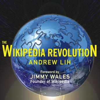 The Wikipedia Revolution: How a Bunch of Nobodies Created the WORLD's Greatest Encyclopedia, Andrew Lih