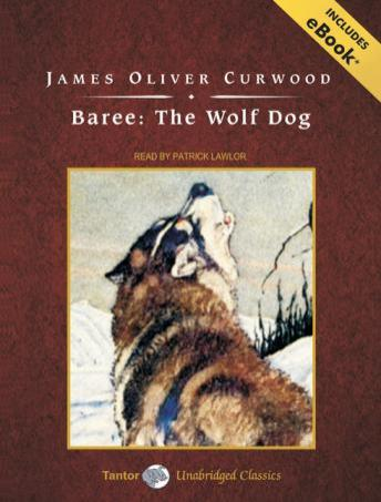 Baree: The Wolf Dog, James Oliver Curwood