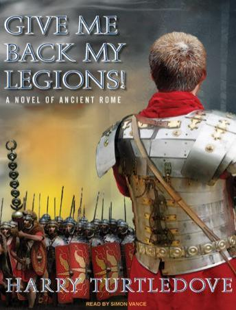 Give Me Back My Legions!: A Novel of Ancient Rome details