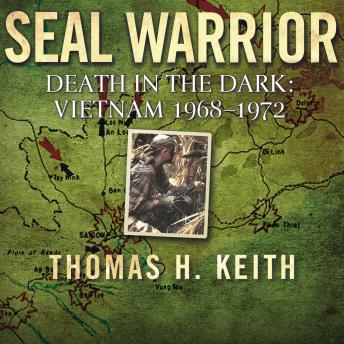 SEAL Warrior: Death in the Dark: Vietnam 1968-1972, J. Terry Riebling, Thomas H. Keith