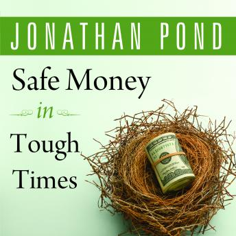 Safe Money in Tough Times: Everything You Need to Know to Survive the Financial Crisis, Jonathan D. Pond