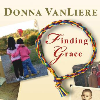 Finding Grace: A True Story about Losing Your Way in Life...and Finding It Again, Donna VanLiere