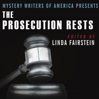 Mystery Writers of America Presents The Prosecution Rests: New Stories about Courtrooms, Criminals, and the Law