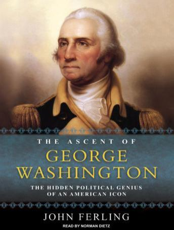 Ascent of George Washington: The Hidden Political Genius of an American Icon, John Ferling