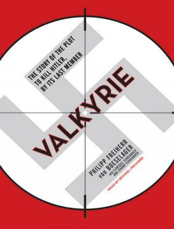 Valkyrie: The Story of the Plot to Kill Hitler, by Its Last Member, Jerome Fehrenbach, Florence Fehrenbach, Philipp Freiherr Von Boeselager