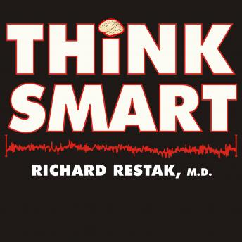 Think Smart: A Neuroscientist's Prescription for Improving Your Brain's Performance, Arthur Morey