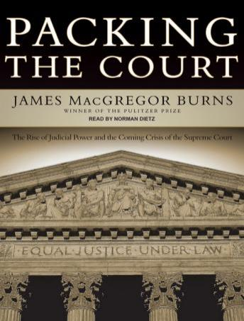 Packing the Court: The Rise of Judicial Power and the Coming Crisis of the Supreme Court, James MacGregor Burns