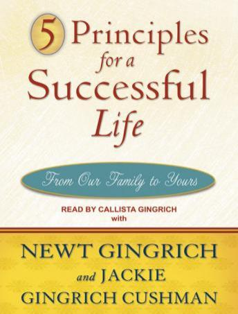 5 Principles for a Successful Life: From Our Family to Yours, Jackie Gingrich-Cushman, Newt Gingrich