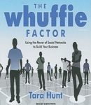 Whuffie Factor: Using the Power of Social Networks to Build Your Business, Tara Hunt