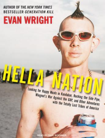 Hella Nation: Looking for Happy Meals in Kandahar, Rocking the Side Pipe, Wingnut's War Against the GAP, and Other Adventures with the Totally Lost Tribes of America, Evan Wright