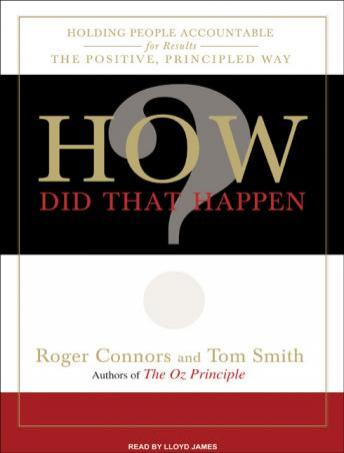 How Did That Happen?: Holding People Accountable for Results the Positive, Principled Way, Tom Smith, Roger Connors