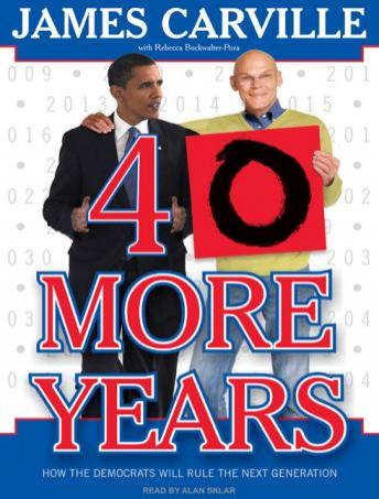 40 More Years: How the Democrats Will Rule the Next Generation, Rebecca Buckwalter-Poza, James Carville