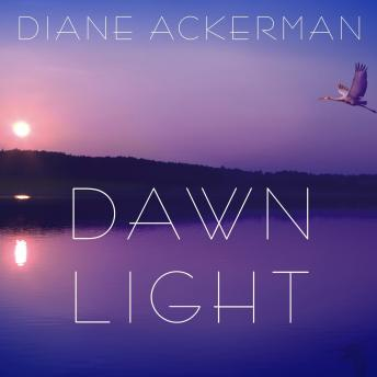 Dawn Light: Dancing with Cranes and Other Ways to Start the Day, Diane Ackerman