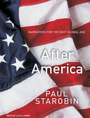 Download After America: Narratives for the Next Global Age by Paul Starobin