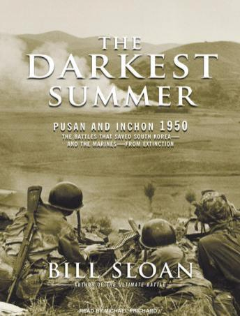 Darkest Summer: Pusan and Inchon 1950: The Battles That Saved South Korea--And the Marines--From Extinction, Bill Sloan