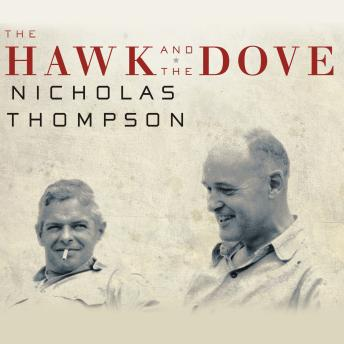 Hawk and the Dove: Paul Nitze, George Kennan, and the History of the Cold War, Nicholas Thompson