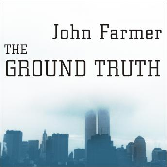 Ground Truth: The Untold Story of America Under Attack on 9/11, John Farmer