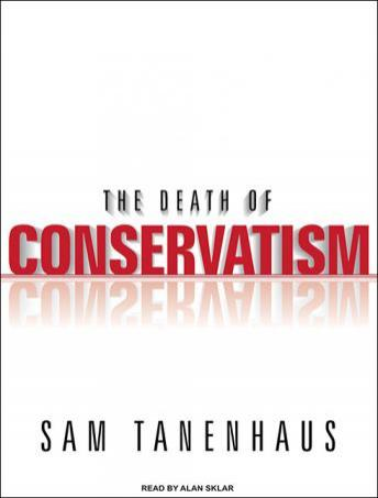 Death of Conservatism, Sam Tanenhaus