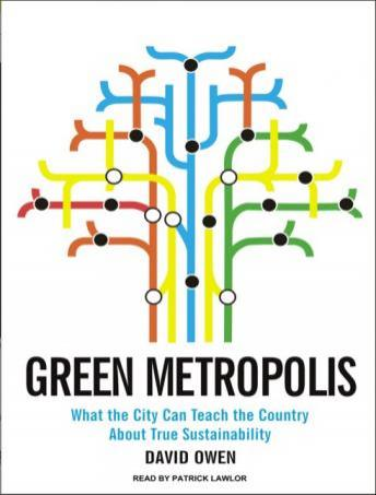 Green Metropolis: What the City Can Teach the Country about True Sustainability, David Owen