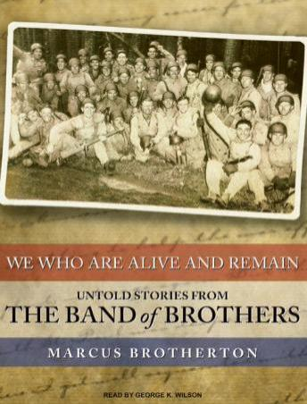 We Who Are Alive and Remain: Untold Stories from the Band of Brothers, Marcus Brotherton