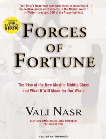 Forces of Fortune: The Rise of the New Muslim Middle Class and What It Will Mean for Our World, Seyyed Vali Reza Nasr