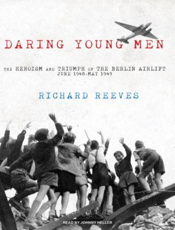 Daring Young Men: The Heroism and Triumph of the Berlin Airlift---June 1948-May 1949
