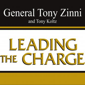 Leading the Charge: Leadership Lessons from the Battlefield to the Boardroom, Tony Koltz, Tony Zinni