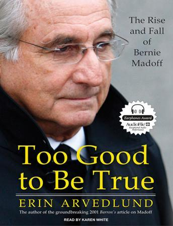 Too Good to Be True: The Rise and Fall of Bernie Madoff, Erin Arvedlund
