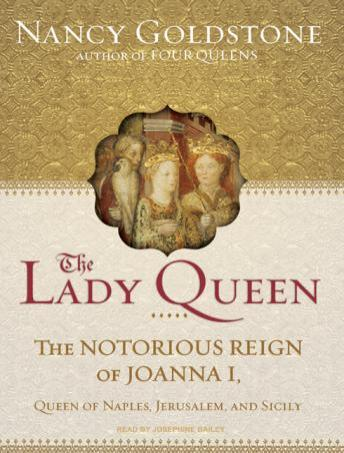 Lady Queen: The Notorious Reign of Joanna I, Queen of Naples, Jerusalem, and Sicily, Nancy Goldstone