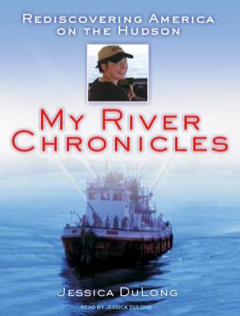 My River Chronicles: Rediscovering America on the Hudson, Jessica Dulong