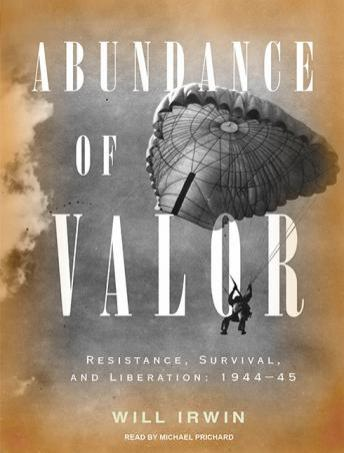 Abundance of Valor: Resistance, Survival, and Liberation: 1944-45, Will Irwin