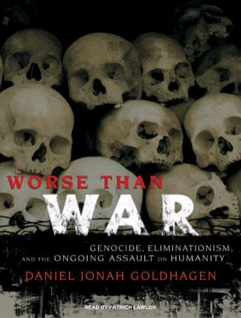 Worse Than War: Genocide, Eliminationism, and the Ongoing Assault on Humanity, Daniel Jonah Goldhagen